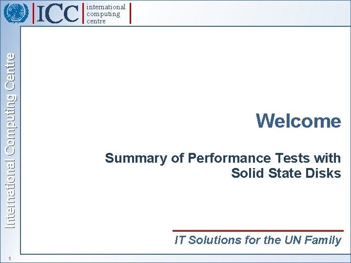 International Computing Centre international computing centre Welcome Summary of Performance Tests with Solid State