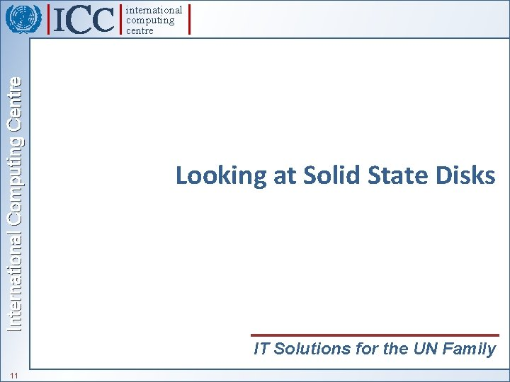 International Computing Centre international computing centre Looking at Solid State Disks IT Solutions for