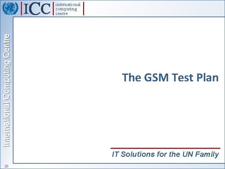 International Computing Centre international computing centre The GSM Test Plan IT Solutions for the