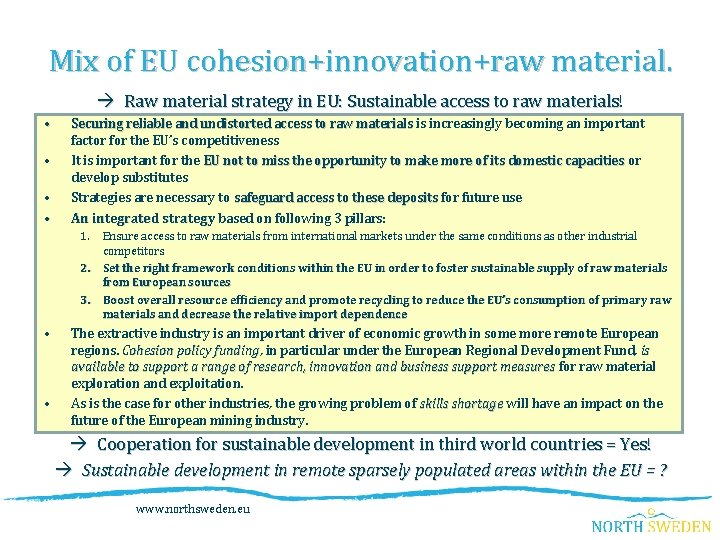 Mix of EU cohesion+innovation+raw material. Raw material strategy in EU: Sustainable access to raw