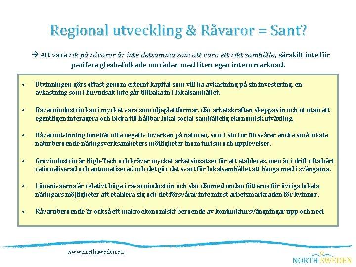 Regional utveckling & Råvaror = Sant? Att vara rik på råvaror är inte detsamma