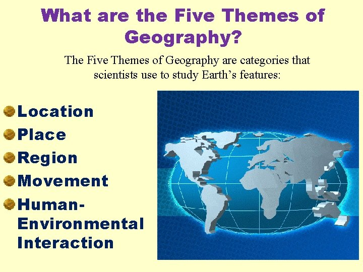 What are the Five Themes of Geography? The Five Themes of Geography are categories