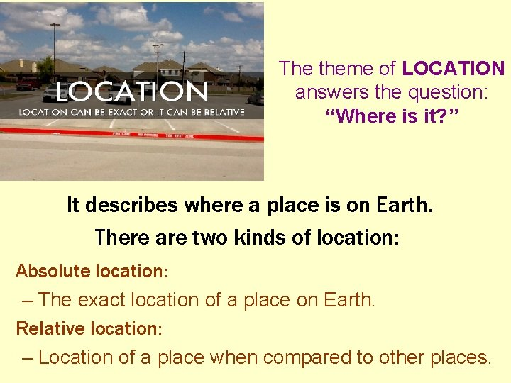 """The theme of LOCATION answers the question: """"Where is it? """" It describes where"""