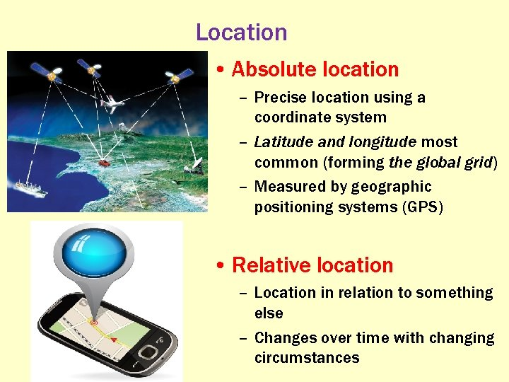 Location • Absolute location – Precise location using a coordinate system – Latitude and