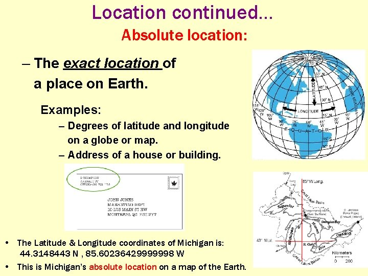 Location continued. . . Absolute location: – The exact location of a place on