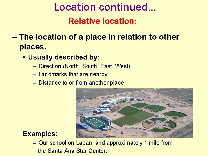Location continued. . . Relative location: – The location of a place in relation
