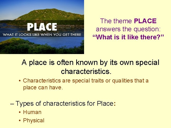 """The theme PLACE answers the question: """"What is it like there? """" A place"""