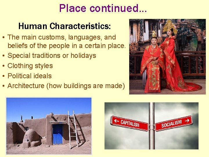Place continued. . . Human Characteristics: • The main customs, languages, and beliefs of