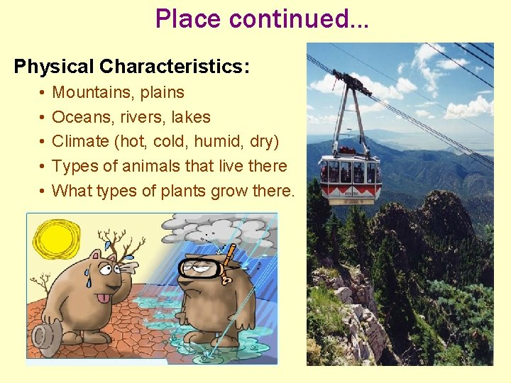 Place continued. . . Physical Characteristics: • • • Mountains, plains Oceans, rivers, lakes