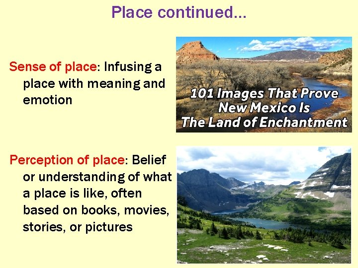 Place continued… Sense of place: Infusing a place with meaning and emotion Perception of