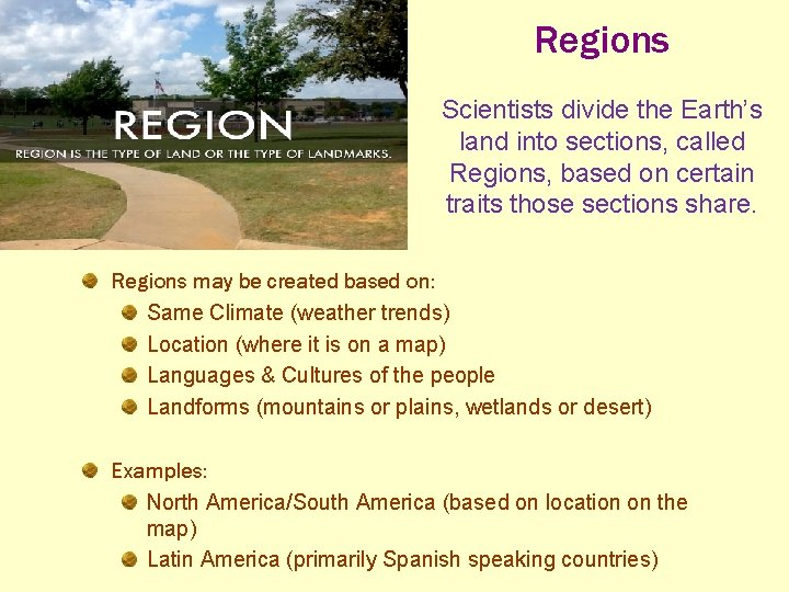 Regions Scientists divide the Earth's land into sections, called Regions, based on certain traits