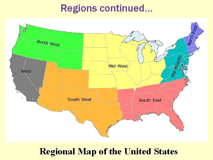 Regions continued… Regional Map of the United States