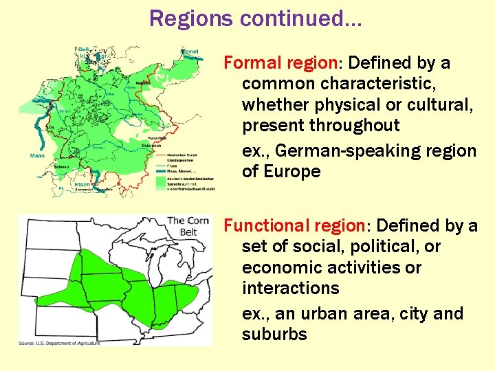 Regions continued… Formal region: Defined by a common characteristic, whether physical or cultural, present