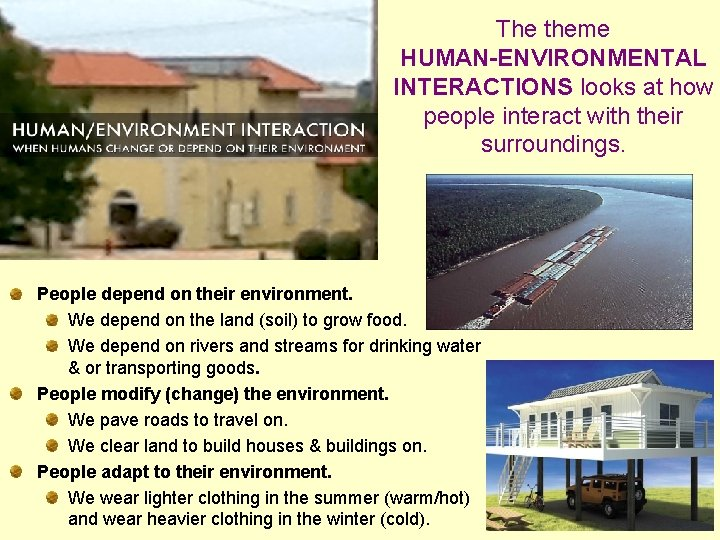 The theme HUMAN-ENVIRONMENTAL INTERACTIONS looks at how people interact with their surroundings. People depend