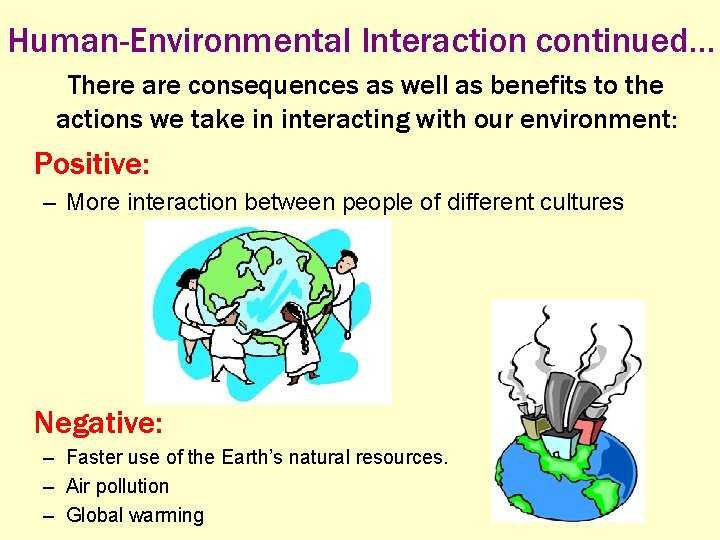 Human-Environmental Interaction continued… There are consequences as well as benefits to the actions we