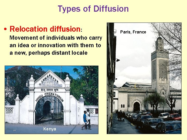 Types of Diffusion • Relocation diffusion: Movement of individuals who carry an idea or