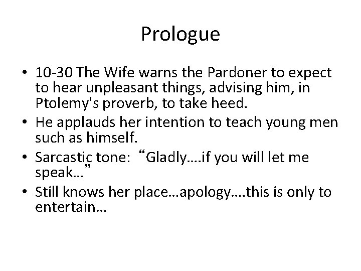 Prologue • 10 -30 The Wife warns the Pardoner to expect to hear unpleasant