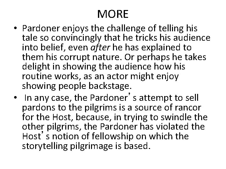 MORE • Pardoner enjoys the challenge of telling his tale so convincingly that he