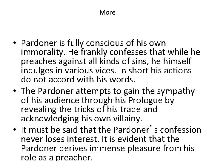 More • Pardoner is fully conscious of his own immorality. He frankly confesses that
