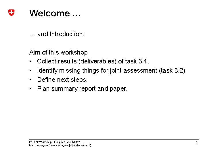 Welcome … … and Introduction: Aim of this workshop • Collect results (deliverables) of