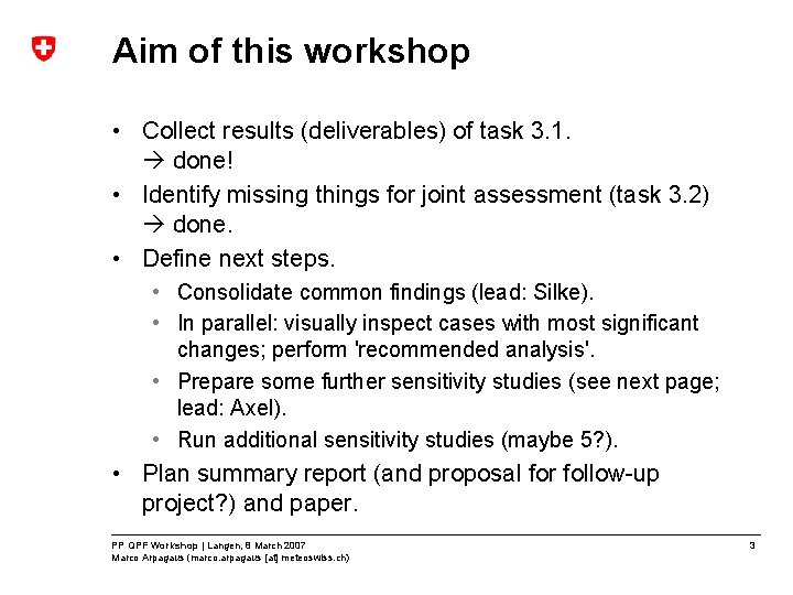 Aim of this workshop • Collect results (deliverables) of task 3. 1. done! •