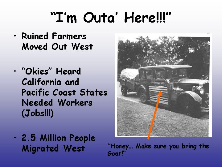 """""""I'm Outa' Here!!!"""" • Ruined Farmers Moved Out West • """"Okies"""" Heard California and"""