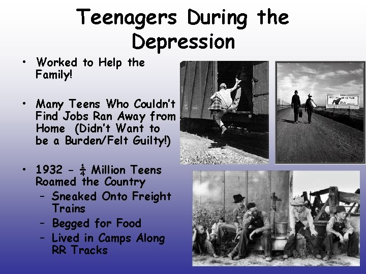 Teenagers During the Depression • Worked to Help the Family! • Many Teens Who