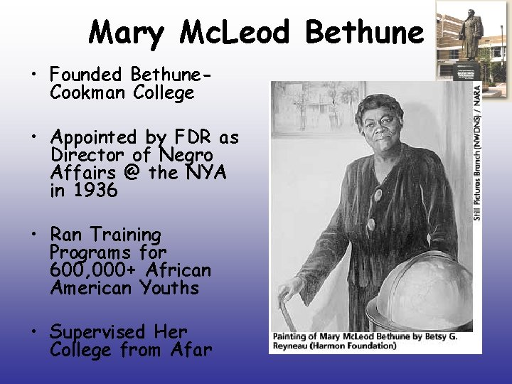Mary Mc. Leod Bethune • Founded Bethune. Cookman College • Appointed by FDR as