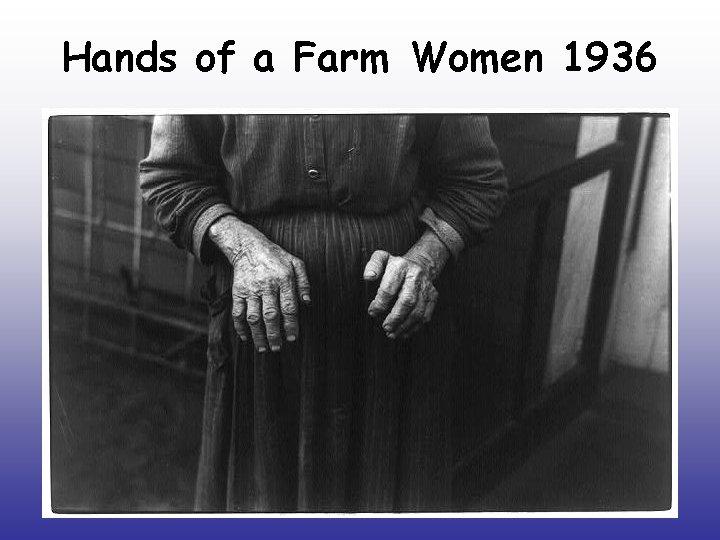 Hands of a Farm Women 1936