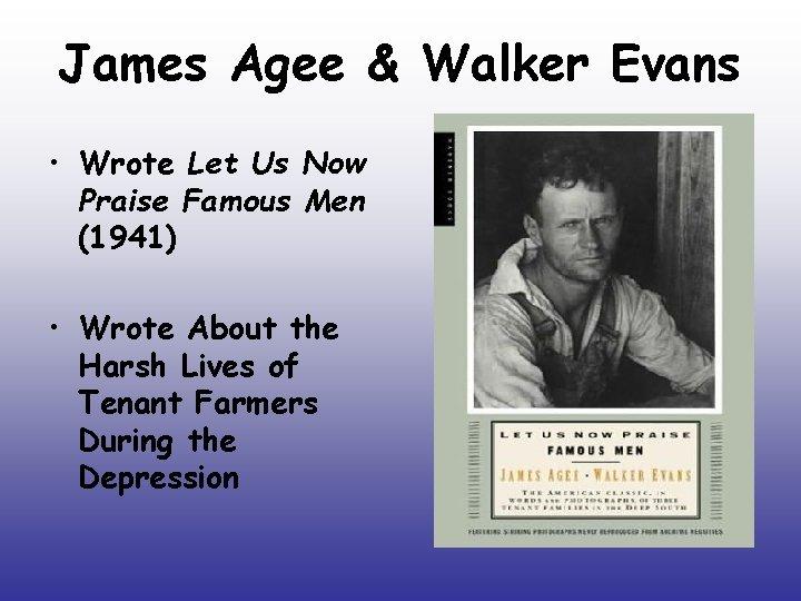 James Agee & Walker Evans • Wrote Let Us Now Praise Famous Men (1941)