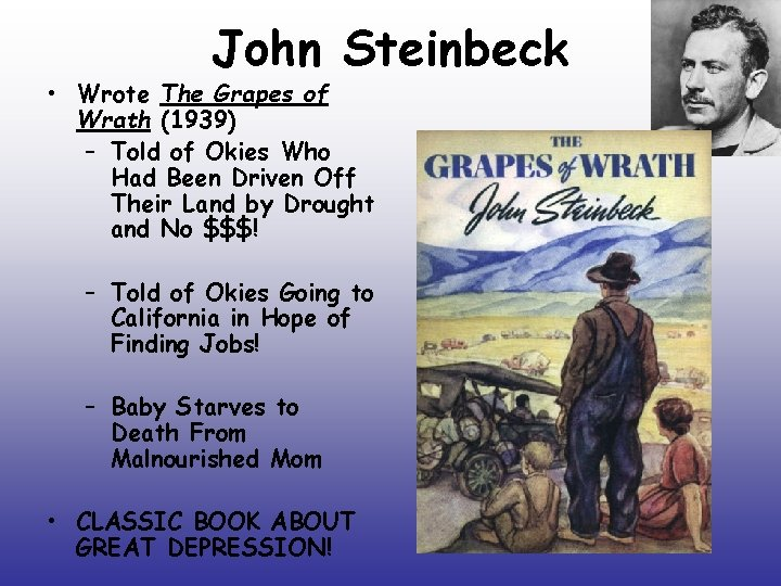 John Steinbeck • Wrote The Grapes of Wrath (1939) – Told of Okies Who