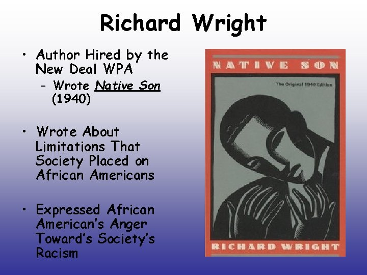 Richard Wright • Author Hired by the New Deal WPA – Wrote Native Son