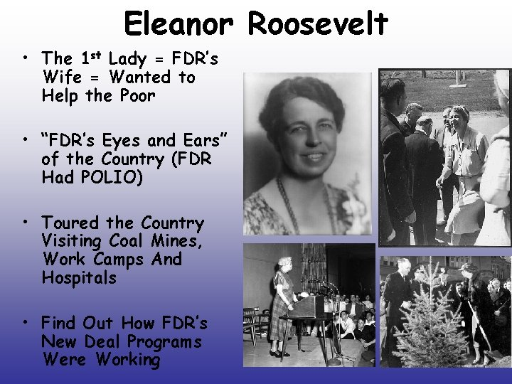 Eleanor Roosevelt • The 1 st Lady = FDR's Wife = Wanted to Help