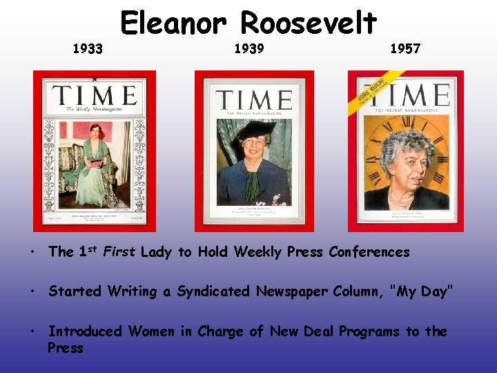 1933 Eleanor Roosevelt 1939 1957 • The 1 st First Lady to Hold Weekly