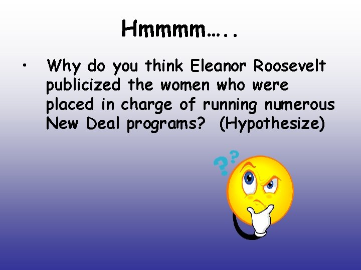 Hmmmm…. . • Why do you think Eleanor Roosevelt publicized the women who were