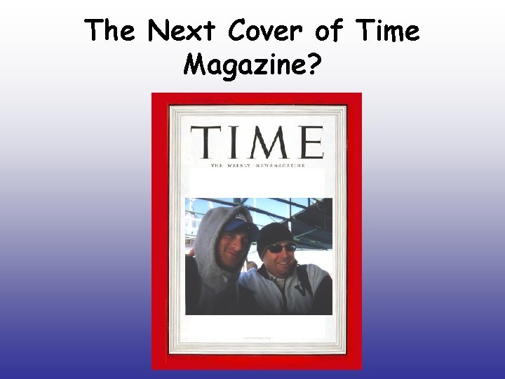 The Next Cover of Time Magazine?