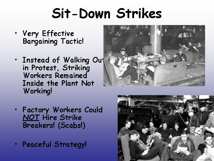 Sit-Down Strikes • Very Effective Bargaining Tactic! • Instead of Walking Out in Protest,