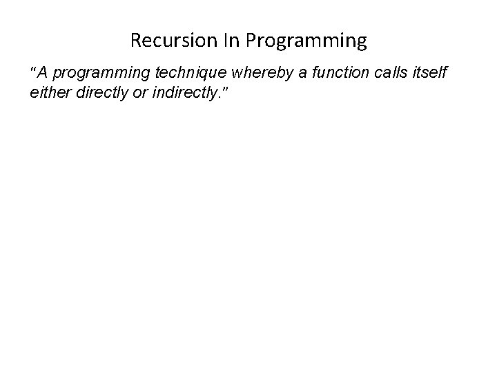 """Recursion In Programming """"A programming technique whereby a function calls itself either directly or"""