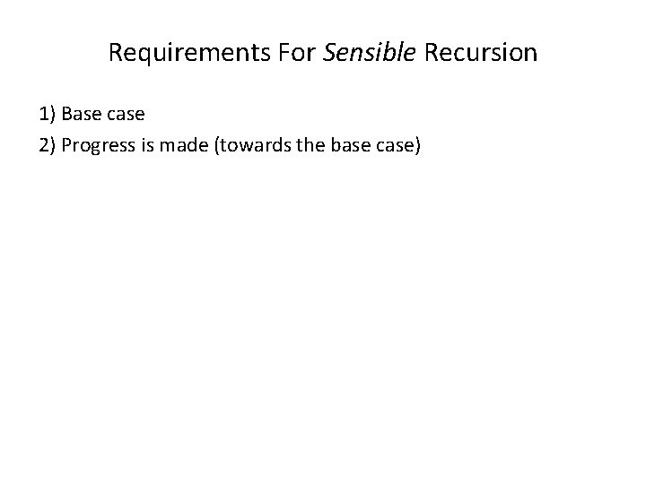 Requirements For Sensible Recursion 1) Base case 2) Progress is made (towards the base