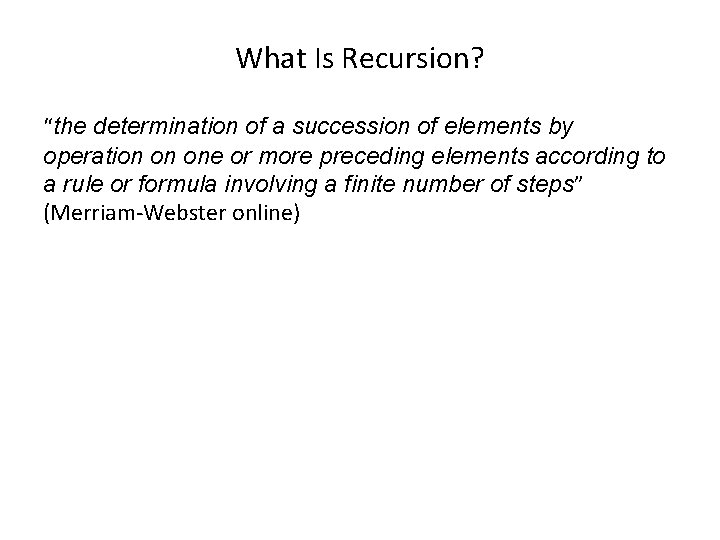 """What Is Recursion? """"the determination of a succession of elements by operation on one"""