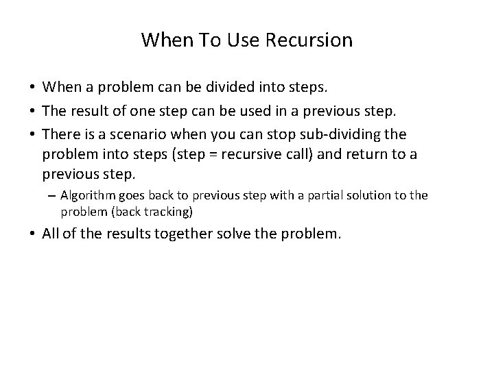When To Use Recursion • When a problem can be divided into steps. •