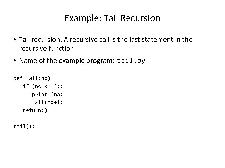 Example: Tail Recursion • Tail recursion: A recursive call is the last statement in