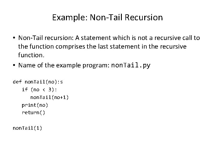 Example: Non-Tail Recursion • Non-Tail recursion: A statement which is not a recursive call