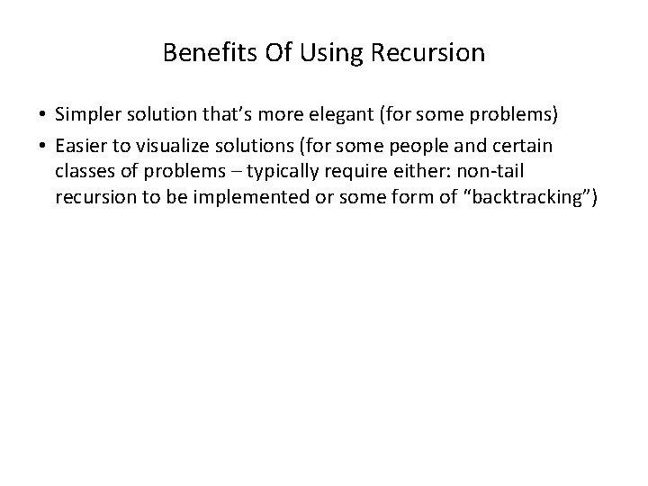 Benefits Of Using Recursion • Simpler solution that's more elegant (for some problems) •