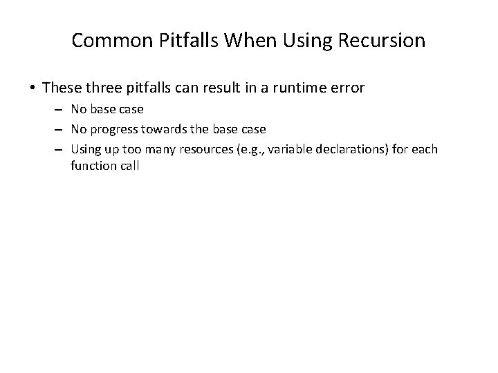 Common Pitfalls When Using Recursion • These three pitfalls can result in a runtime