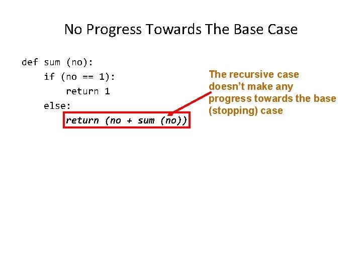 No Progress Towards The Base Case def sum (no): if (no == 1): return
