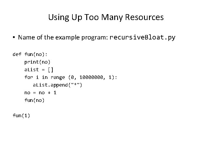 Using Up Too Many Resources • Name of the example program: recursive. Bloat. py