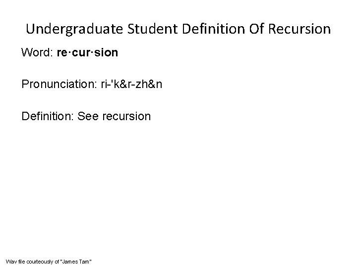 Undergraduate Student Definition Of Recursion Word: re·cur·sion Pronunciation: ri-'k&r-zh&n Definition: See recursion Wav file