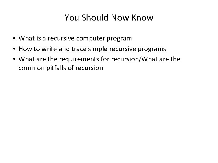 You Should Now Know • What is a recursive computer program • How to