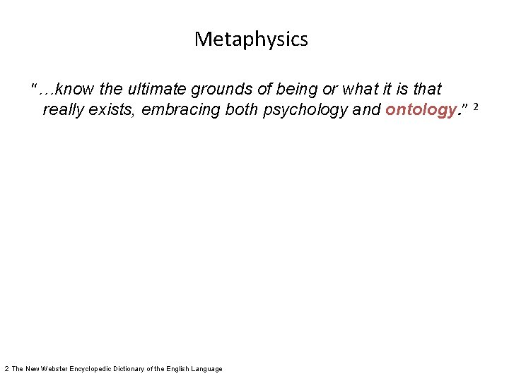 """Metaphysics """"…know the ultimate grounds of being or what it is that really exists,"""